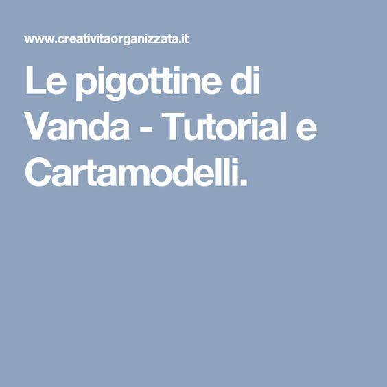 Le pigottine di Vanda - Tutorial e Cartamodelli.