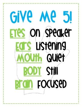Free Give me 5! - hold up your hand and when that happens, the kids know they are to do 5 things:- Eyes on speaker- Ears listening- Bodies still...