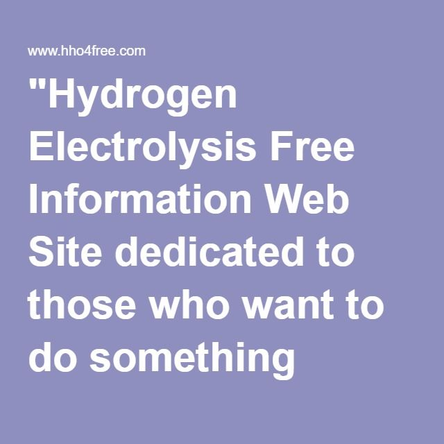 """""""Hydrogen Electrolysis Free Information Web Site dedicated to those who want to do something about the wasted fuel their engines do not burn"""""""