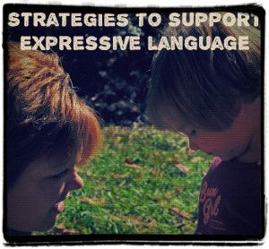 Strategies to support expressive language - Advice for parents and school staff.
