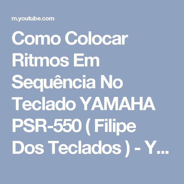 Como Colocar Ritmos Em Sequência No Teclado YAMAHA PSR-550 ( Filipe Dos Teclados ) - YouTube