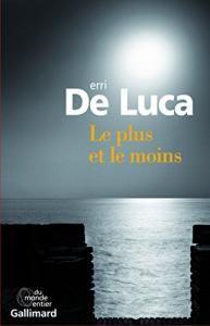 Le plus et le moins (pour pour tout le monde) • Gallimard • Notre sélection, Erri De Luca • Philosophie magazine