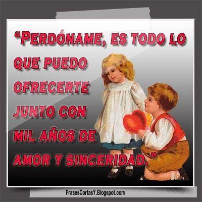 Imagenes Con Frases Para Pedir Perdon A Mi Novia Amor True Love