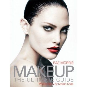 Makeup The Ultimate Guide. By: Rae Morris.