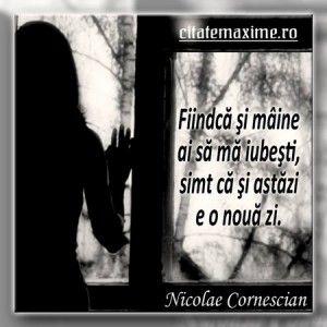 """""""Fiindca si maine ai sa ma iubesti, simt ca si astazi e o noua zi."""" #CitatImagine de Nicolae Cornescian Iti place acest #citat? ♥Distribuie♥..."""