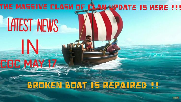 Broken Boat Repaired in Clash of Clan. Latest news Update 5th May 2017