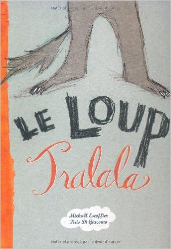 Amazon.fr - Le loup Tralala - Michaël Escoffier, Kris Di Giacomo - Livres