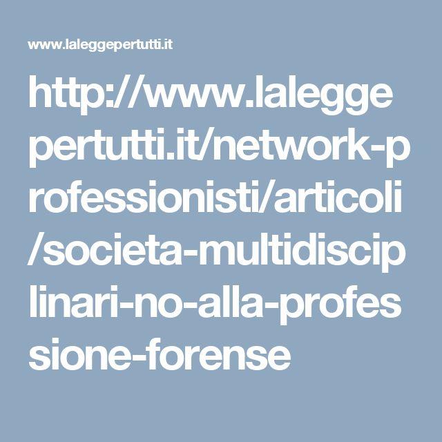 http://www.laleggepertutti.it/network-professionisti/articoli/societa-multidisciplinari-no-alla-professione-forense