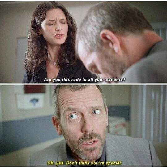 "Do nit think you""re special :DD // Dr House quote"