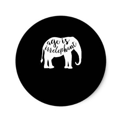 Age is Irrelephant Funny Elephant Classic Round Sticker - humor funny fun humour humorous gift idea
