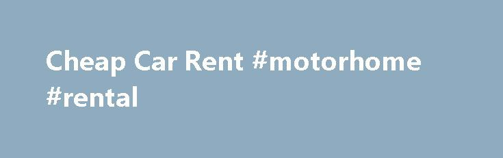 Cheap Car Rent #motorhome #rental http://rentals.remmont.com/cheap-car-rent-motorhome-rental/  #economy car rentals # cheap car rent Cheap Car Rental offers car hire at nearly all cities across USA. Locations are either at airports and/or city centre and arrangements can be made to service cruises.Find the best rental prices on luxury, economy, and family rental cars with FREE amendments in over 43000 locations worldwide, reserveContinue readingTitled as follows: Cheap Car Rent #motorhome…