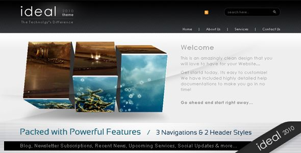 Ideal 2010 - With Powerful Features   http://themeforest.net/item/ideal-2010-with-powerful-features/79550?ref=damiamio      Amazingly Powerful Business Website for 2010 	 Ideas are changing, so here comes the very new compact yet a very powerful website that includes every features that a Business Website should have in it. This theme is packed with full of features like Blog, Recent News, Upcoming services, Portfolio, Testimonials, Subscsribe to newsletters sections and many more… All…