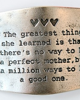 "http://www.philanthropyfashion.com  $22.50 - Hand made     ""the Greatest thing she learned is that there's no way to be a perfect mother, but there are a million ways to be a good one.""  @Jamie Pettinger"