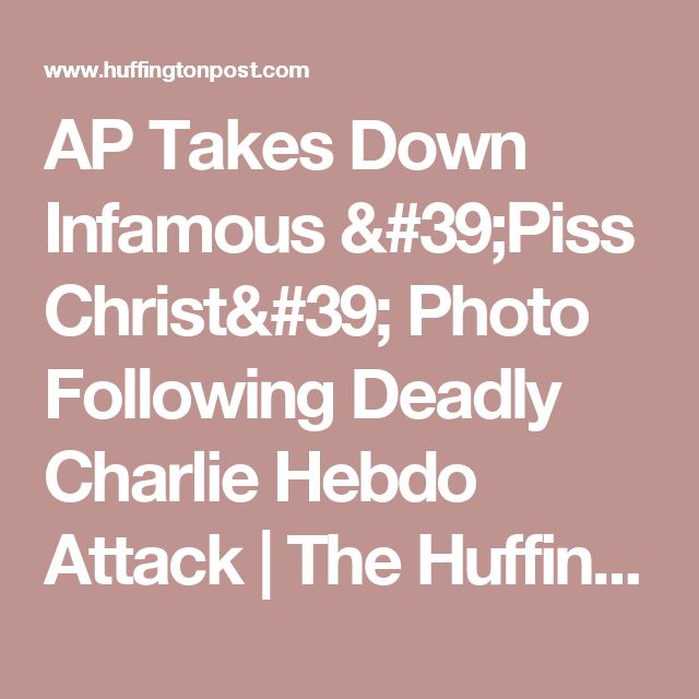 AP Takes Down Infamous 'Piss Christ' Photo Following Deadly Charlie Hebdo Attack | The Huffington Post