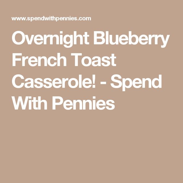 Overnight Blueberry French Toast Casserole! - Spend With Pennies