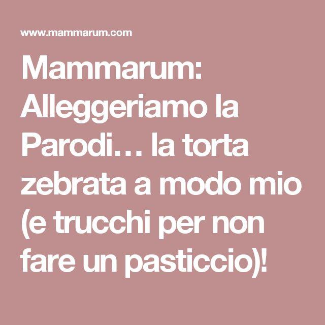 Mammarum: Alleggeriamo la Parodi… la torta zebrata a modo mio (e trucchi per non fare un pasticcio)!