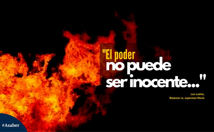 "#Asaber | ""El #poder no puede ser inocente."" / #socialnetwork #socialmedia #rrss #post #reflexiones #ideas #frases #argumento #concepto #LexLuthor #Batman #superman #pelicula"