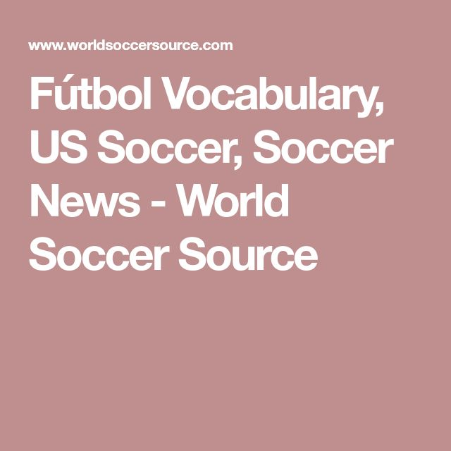 Fútbol Vocabulary, US Soccer, Soccer News - World Soccer Source