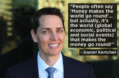 """""""People often say 'Money makes the world go round'… but actually, it's  the world (global economic, political and social events) that makes the money go round!"""" - Daniel Kertcher #quote"""