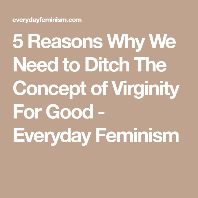 5 Reasons Why We Need to Ditch The Concept of Virginity For Good - Everyday Feminism