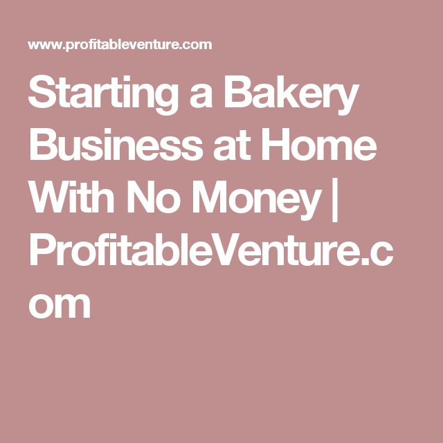 Starting a Bakery Business at Home With No Money | ProfitableVenture.com