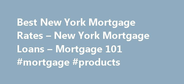 Best New York Mortgage Rates – New York Mortgage Loans – Mortgage 101 #mortgage #products http://mortgages.remmont.com/best-new-york-mortgage-rates-new-york-mortgage-loans-mortgage-101-mortgage-products/  #ny mortgage rates # New York Mortgage Rates About Mortgage Rates in New York Home buyers all over New York, from Manhattan to Rochester, are searching for the best deal on a mortgage rate. In recent years, New York s … Continue reading →