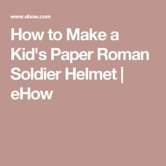 How to Make a Kid's Paper Roman Soldier Helmet | eHow