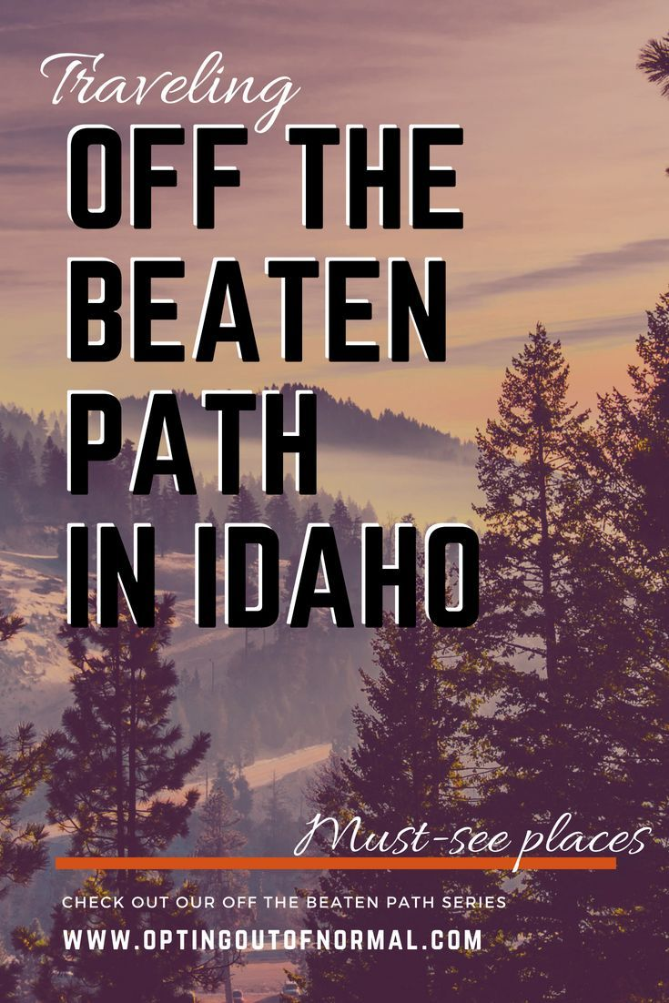 Off The Beaten Path In Idaho Hidden Gems You Shouldn T Miss Opting Out Of Normal Idaho Travel Idaho Vacation Idaho Adventure