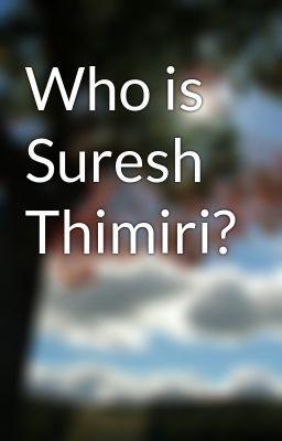 "Read ""Who is Suresh Thimiri? - Who is Suresh Thimiri?"" #wattpad #adventure"