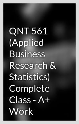 qnt 561 applied business research statistics Study qnt561 applied business research & statistics from university of  phoenix view qnt561 course topics and additional information.