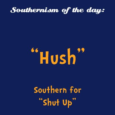 Hush! Means the same thing as SHUT UP but sounds so much better.