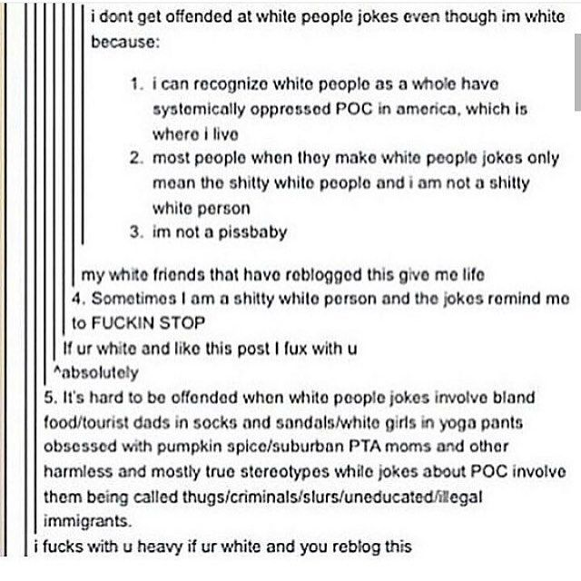 #5 is so true though. White jokes tend to be harmless fun. And I've always said if you can't make fun of yourself a little you're taking life too seriously.