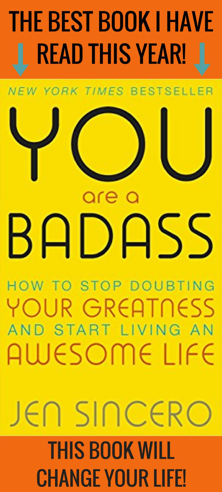 The best book I have read this year! This book will change your life! You are a Badass: How to Stop Doubting your Greatness and Start Living an Awesome Life by Jen Sincero