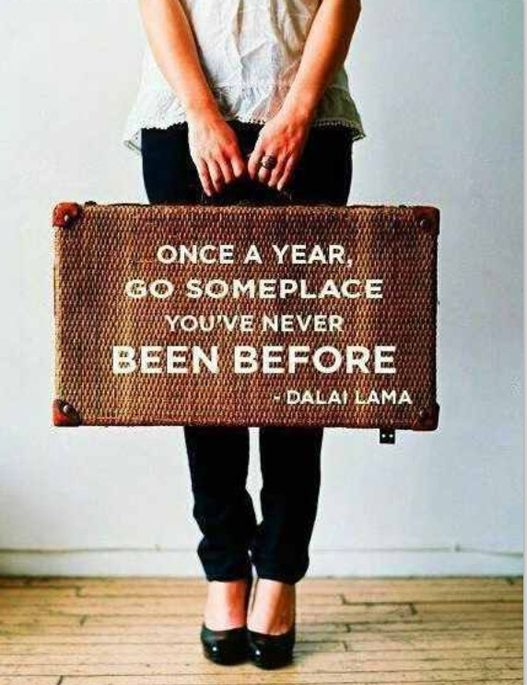 Quote - Once a year go somewhere you've never been before (Dalai Lama)