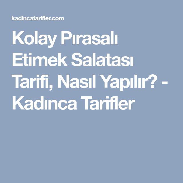 Kolay Pırasalı Etimek Salatası Tarifi, Nasıl Yapılır? - Kadınca Tarifler