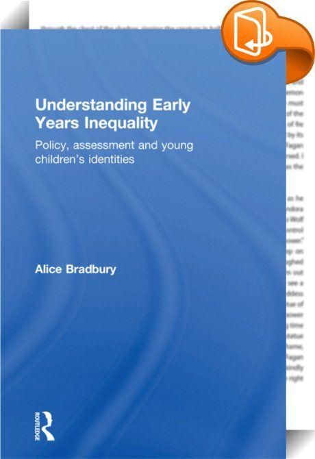 Understanding Early Years Inequality    :  Understanding Early Years Inequality uses critical sociological perspectives to examine the impact of changing assessment policy on primary school classrooms, with a particular focus on issues of inequality. Drawing on accounts of life in early years classrooms, Alice Bradbury suggests that a specific model of the 'good learner' operates, and that this model works to exclude some groups of students from positions of educational success.  Key t...