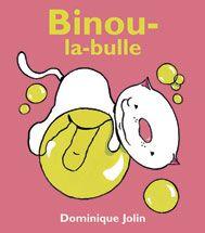 Dominique et Compagnie | Binou-la-bulle
