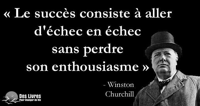"""""""Le succès consiste à aller d'échec en échec sans perdre son enthousiasme"""" - Winston Churchill http://www.des-livres-pour-changer-de-vie.fr/"""