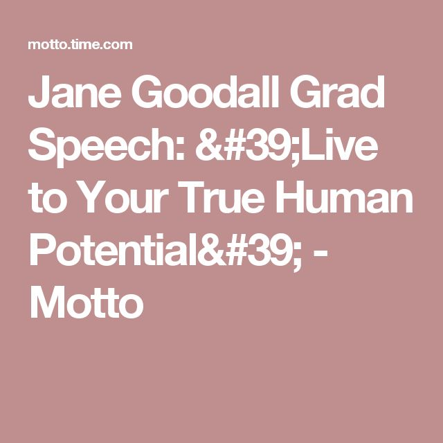 Jane Goodall Grad Speech: 'Live to Your True Human Potential' - Motto