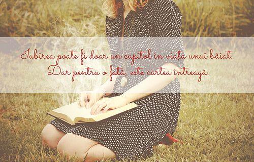 Iubirea poate fi doar un capitol în viaţa unui băiat. Dar pentru o fată, este cartea întreagă. | Flickr - Photo Sharing!