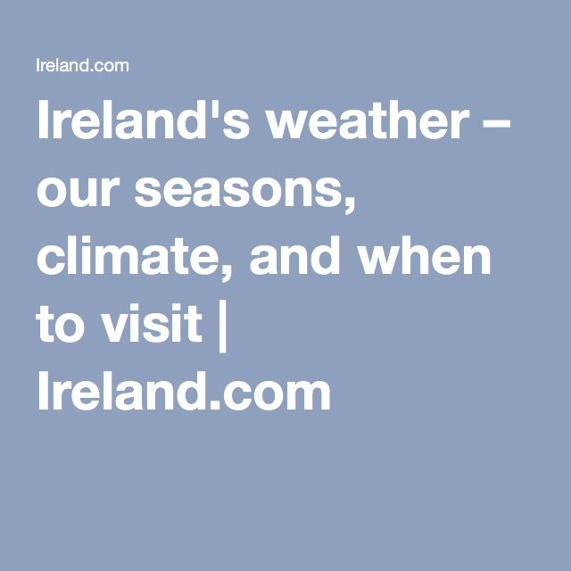 Ireland's weather – our seasons, climate, and when to visit | Ireland.com