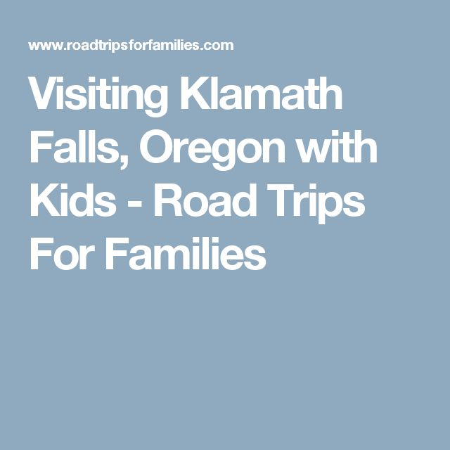 Visiting Klamath Falls, Oregon with Kids - Road Trips For Families