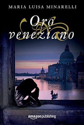 Oro veneziano, Maria Luisa Minarelli, Giallo storico, Amazon Publishing  #Recensione   Sognando tra le Righe: ORO VENEZIANO Maria Luisa Minarelli Recensione