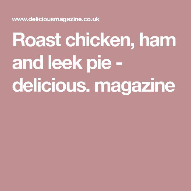 Roast chicken, ham and leek pie - delicious. magazine