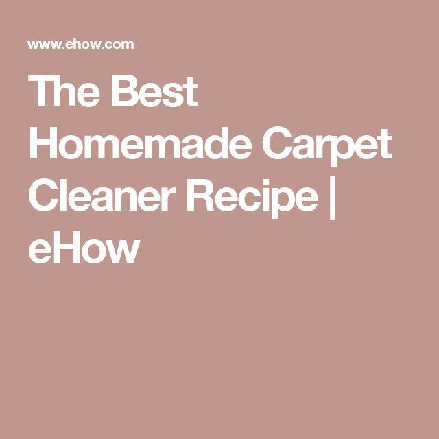 The Best Homemade Carpet Cleaner Recipe | eHow