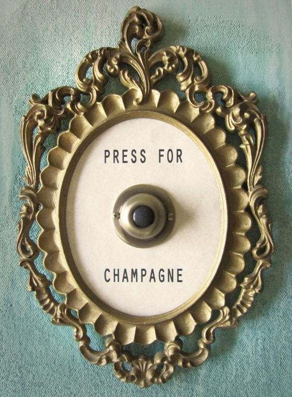 Press for champagne - There are so many times I could use this button