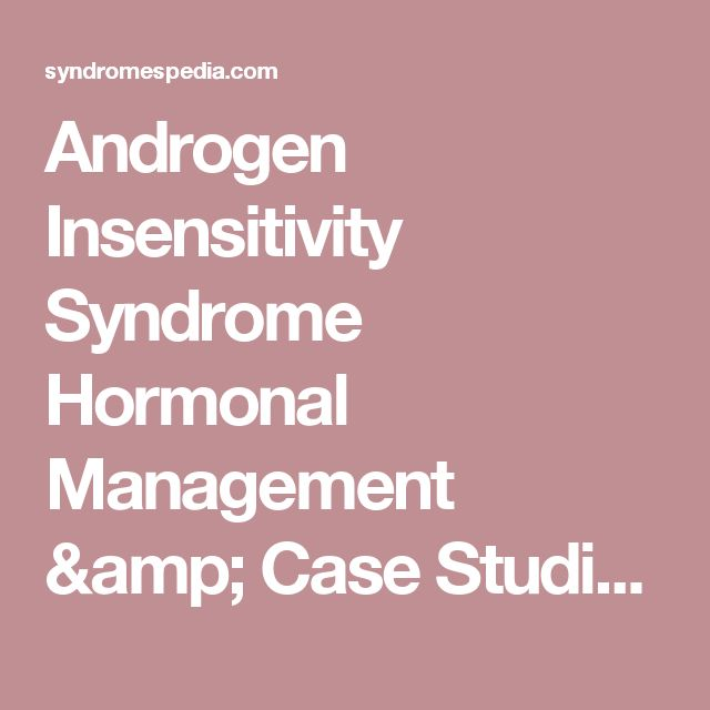 Androgen Insensitivity Syndrome Hormonal Management & Case Studies