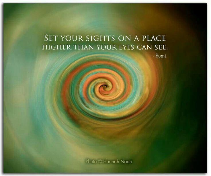 """""""Fijar su mirada en un lugar más alto que sus ojos pueden ver. """"~ Rumi """"Set your sights on a place higher than your eyes can see."""" ~Rumi ..*"""