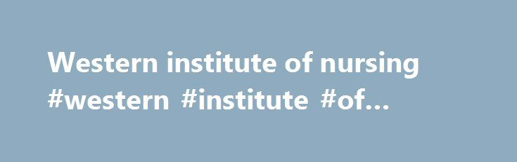 Western institute of nursing #western #institute #of #nursing http://singapore.nef2.com/western-institute-of-nursing-western-institute-of-nursing/  # Shreffler-Grant, S. Hill, W. Weinert, C. Nichols, E. & Ide, B. (2007). Complementary therapy and older rural women: Who uses and who does not? Nursing Research, 56(1), 28-33. Nichols, E. Weinert, C. Shreffler-Grant, J. & Ide, B. (2006). Complementary and alternative medicine providers in rural locations. Online Journal of Rural Nursing and…