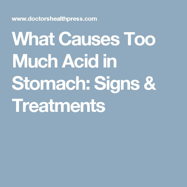 What Causes Too Much Acid in Stomach: Signs & Treatments